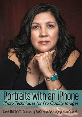 Portraits with an iPhone: Photo Techniques for Pro Quality Images (Phone Photography for Everybody Series)