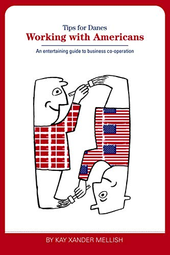 Working with Americans: Tips for Danes: An entertaining guide to business co-operation