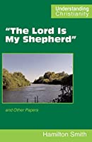 """""""The Lord Is My Shepherd"""": and Other Papers (Understanding Christianity)"""