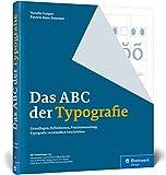 Das ABC der Typografie: Das Erklär- und Schaubuch – mit konkreter Umsetzung in Adobe InDesign