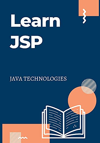 Learn JSP: prepared for the beginners to help them understand basic functionality of Java Server Pages (JSP) to develop your web applications (JAVA TECHNOLOGIES) (English Edition)