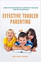 Effective Toddler Parenting: Simplified Methods of Parenting Toddlers and Pre-Schoolers