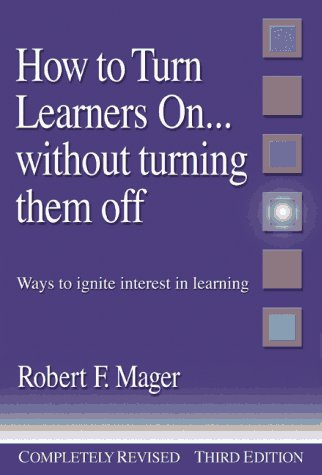 How to Turn Learners On... Without Turning Them Off: Ways to Ignite Interest in Learning