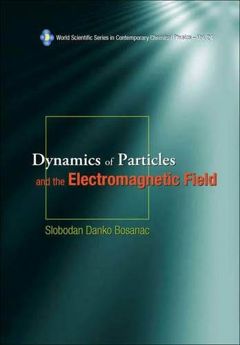 Dynamics Of Particles And The Electromagnetic Field (With Cd-rom) (World Scientific Series In Contemporary Chemical Physics)