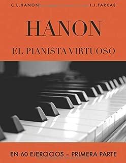 Hanon: El pianista virtuoso en 60 Ejercicios: Primera Parte (Spanish Edition)