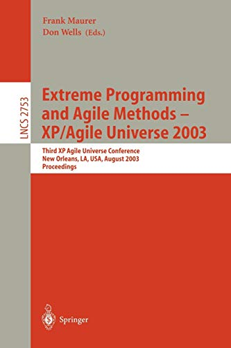 Extreme Programming and Agile Methods - XP/Agile Universe 2003: Third XP and Second Agile Universe Conference, New Orleans, LA, USA, August 10-13, ... (Lecture Notes in Computer Science (2753))