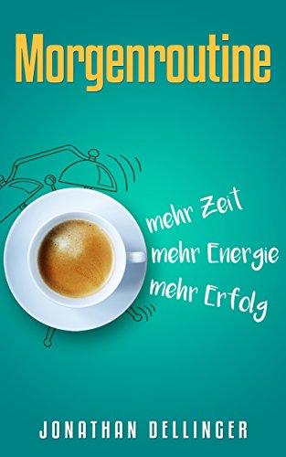 Morgenroutine: mehr Zeit, mehr Energie, mehr Erfolg