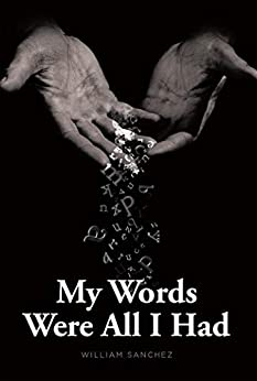 My Words Were All I Had by [William Sanchez]