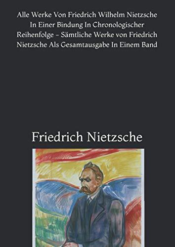 Alle Werke Von Friedrich Wilhelm Nietzsche In Einer Bindung In Chronologischer Reihenfolge - Sämtliche Werke von Friedrich Nietzsche Als Gesamtausgabe In Einem Band