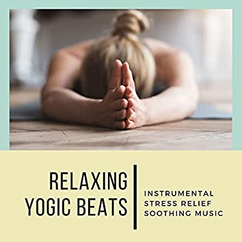 Relaxing Yogic Beats: Instrumental Stress Relief Soothing Music