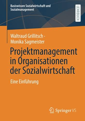 Projektmanagement in Organisationen der Sozialwirtschaft: Eine Einführung (Basiswissen Sozialwirtschaft und Sozialmanagement)