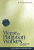 Women Plantation Workers: International Experiences (Cross-Cultural Perspectives on Women)