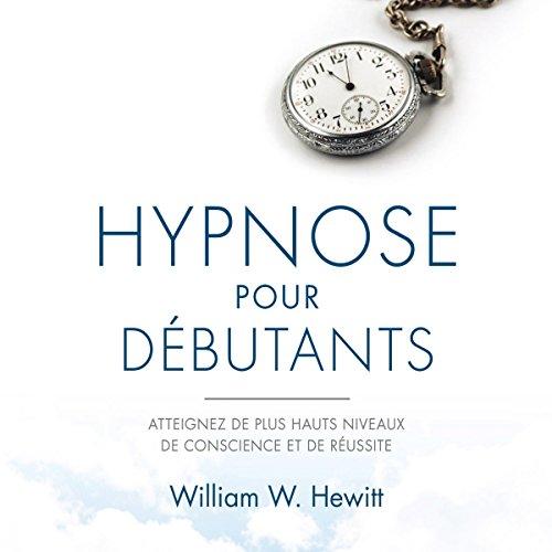 Hypnose pour débutants : Atteignez de plus hauts niveaux de conscience et de réussite audiobook cover art
