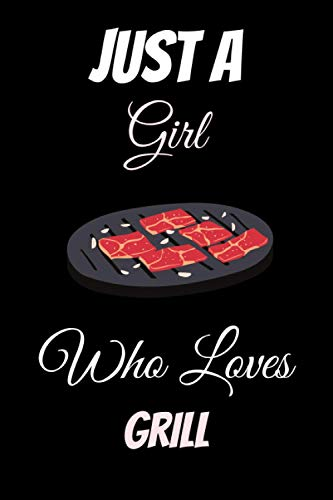 Just a Girl Who Loves Grill: Cute Gift Idea For Grill Lovers | Notebook Journal Notebook to Write In for Notes | Perfect gifts for ... | Funny Cute Gifts(6x9 Inches,110Pages).