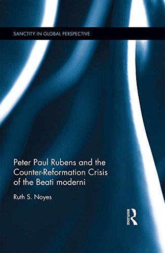 Peter Paul Rubens and the Counter-Reformation Crisis of the Beati moderni (Sanctity in Global Perspective) (English Edition)