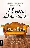 Ahnen auf die Couch: Den Generation-Code® entschlüsseln und vererbte Wunden heilen