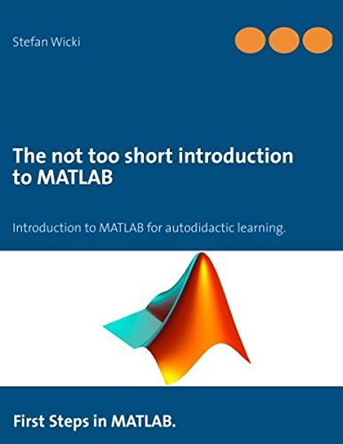 The not too short introduction to MATLAB by Stefan Wicki (2012-12-21)