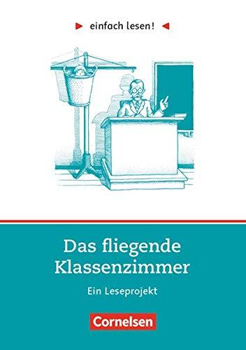 Einfach lesen! - Leseprojekte - Leseförderung: Für Lesefortgeschrittene - Niveau 1: Das fliegende Klassenzimmer - Ein Leseprojekt nach dem Roman von Erich Kästner - Arbeitsbuch mit Lösungen