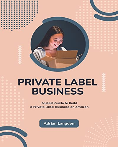 Private Label Business: Fastest Guide to Build a Private Label Business on Amazon