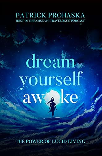 Dream Yourself Awake: The Power of Lucid Living