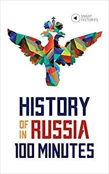 History of Russia in 100 Minutes: A Crash Course for Beginners (Smart Histories Book 1) by [Tanel Vahisalu]