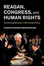 Reagan, Congress, and Human Rights: Contesting Morality in US Foreign Policy (Human Rights in History) (English Edition)