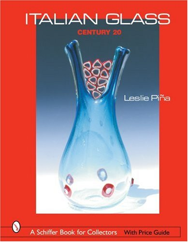 Italian Glass: Century 20 (Schiffer Book for Collectors with Price...