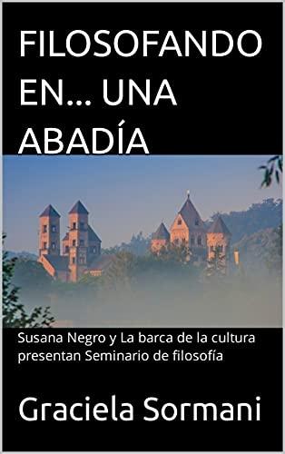 FILOSOFANDO EN... UNA ABADÍA: Susana Negro y La barca de la cultura presentan Seminario de filosofía (Spanish Edition)