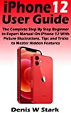 iPhone 12 User Guide: The Complete Step By Step Beginner to Expert Manual On iPhone 12 With Picture Illustration, Tips and Tricks to Master Hidden Features (English Edition)