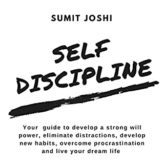 Self-Discipline: Your Guide to Develop a Strong Will Power, Eliminate Distractions, Develop New Habits, Overcome Procrastination and Live Your Dream Life                   By:                                                                                                                                 Sumit Joshi                               Narrated by:                                                                                                                                 Eric LaCord                      Length: 1 hr     35 ratings     Overall 4.8