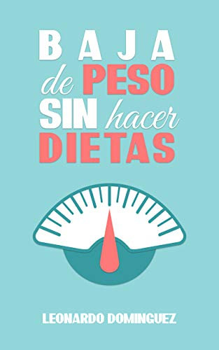 Baja de peso: Sin Hacer Dietas- Ayuno Intermitente, Ser Una Persona Delgada. La alimentación Que Garantiza Resultados. Aprende a Adelgazar