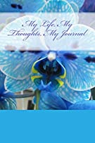 My Life, My Thoughts, My Journal: JD Dyola's Celebration of Life Collection™ (The Orchid Encore series) (Volume 3)