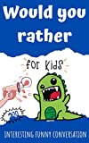 would you rather for kids: 200 Interesting funny conversation for kids, friends and family:...