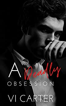 A Deadly Obsession: Dark Romance Suspense (The Obsessed Duet Book 1) by [Vi Carter]