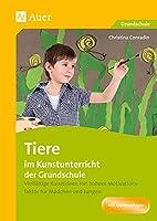Tiere im Kunstunterricht der Grundschule: Vielfaeltige Kunstideen mit hohem Motivationsfaktor fuer Maedchen und Jungen (1. bis 4. Klasse)