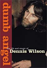 Dumb Angel: The Life & Music of Dennis Wilson