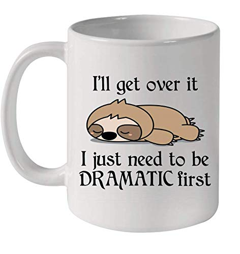 Sloth i'll Get Over It Just Need To Be Dramatic First Mug...