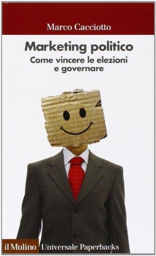 Marketing politico. Come vincere le elezioni e governare