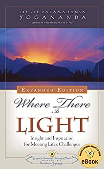 Where There Is Light: Insight and Inspiration for Meeting Life's Challenges by [Paramahansa Yogananda]