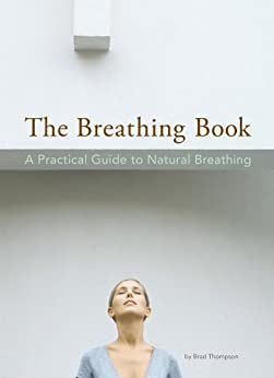 The Breathing Book: A Practical Guide to Natural Breathing by [Brad Thompson]