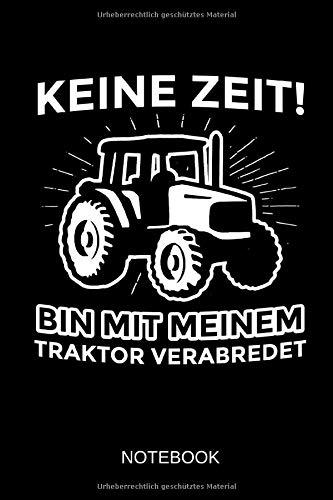 Keine Zeit - Bin mit meinem Traktor verabredet - Notebook: Dieses linierte Notizbuch eignet sich perfekt für Landwirte und Traktor-Fans!