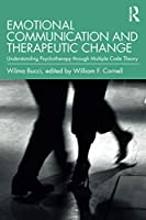 Emotional Communication and Therapeutic Change: Understanding Psychotherapy Through Multiple Code Theory (Relational Perspectives Book Series)