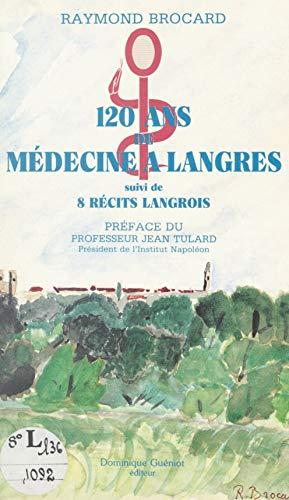120 ans de médecine à Langres: Suivi de 8 récits Langrois (French Edition)