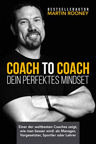 Coach to Coach – Der Pfad zur Profession: Einer der weltbesten Coaches zeigt, wie man besser wird: als Manager, Vorgesetzter, Sportler oder Lehrer