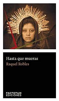Hasta que mueras par Raquel Robles