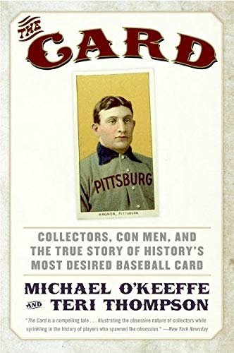 Compare Textbook Prices for The Card: Collectors, Con Men, and the True Story of History's Most Desired Baseball Card  ISBN 9780061123931 by O'Keeffe, Michael,Thompson, Teri