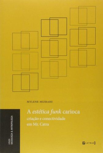 Estetica Funk Carioca - Criacao E Conectividade Em Mr.Catra, A