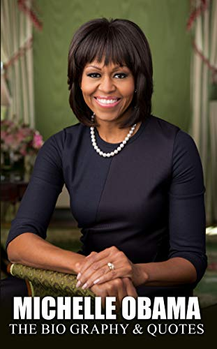 Michelle Obama: The Biography & Quotes (English Edition)