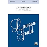 Love Is Enough - Words by William Morris, music and additional words by Ruth Morris Gray - Choral Octavo - SATB