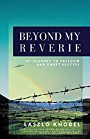Beyond My Reverie: My Journey to Freedom and Sweet Success